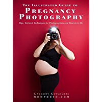 The Illustrated Guide to Pregnancy Photography: Tips, Tricks and Techniques for Photographers and Parents-to-Be (English Edition)