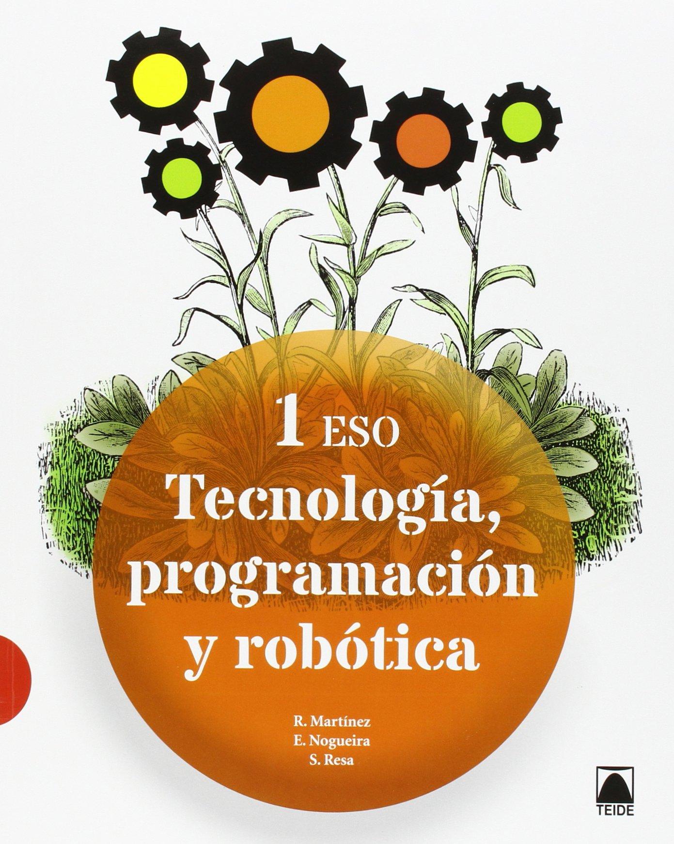 Tecnología, programación y robótica 1 ESO - 9788430791064: Amazon.es: Martínez López, Ramón, Resa i Blanquez, Sergi, Nogueira Rodríguez, Ernesto: Libros