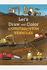 Let's Draw and Color Construction Vehicles Kindle Edition