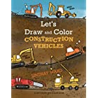 Let's Draw and Color Construction Vehicles