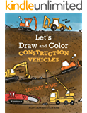Let's Draw and Color Construction Vehicles (A Let's Draw and Color Book Book 2)