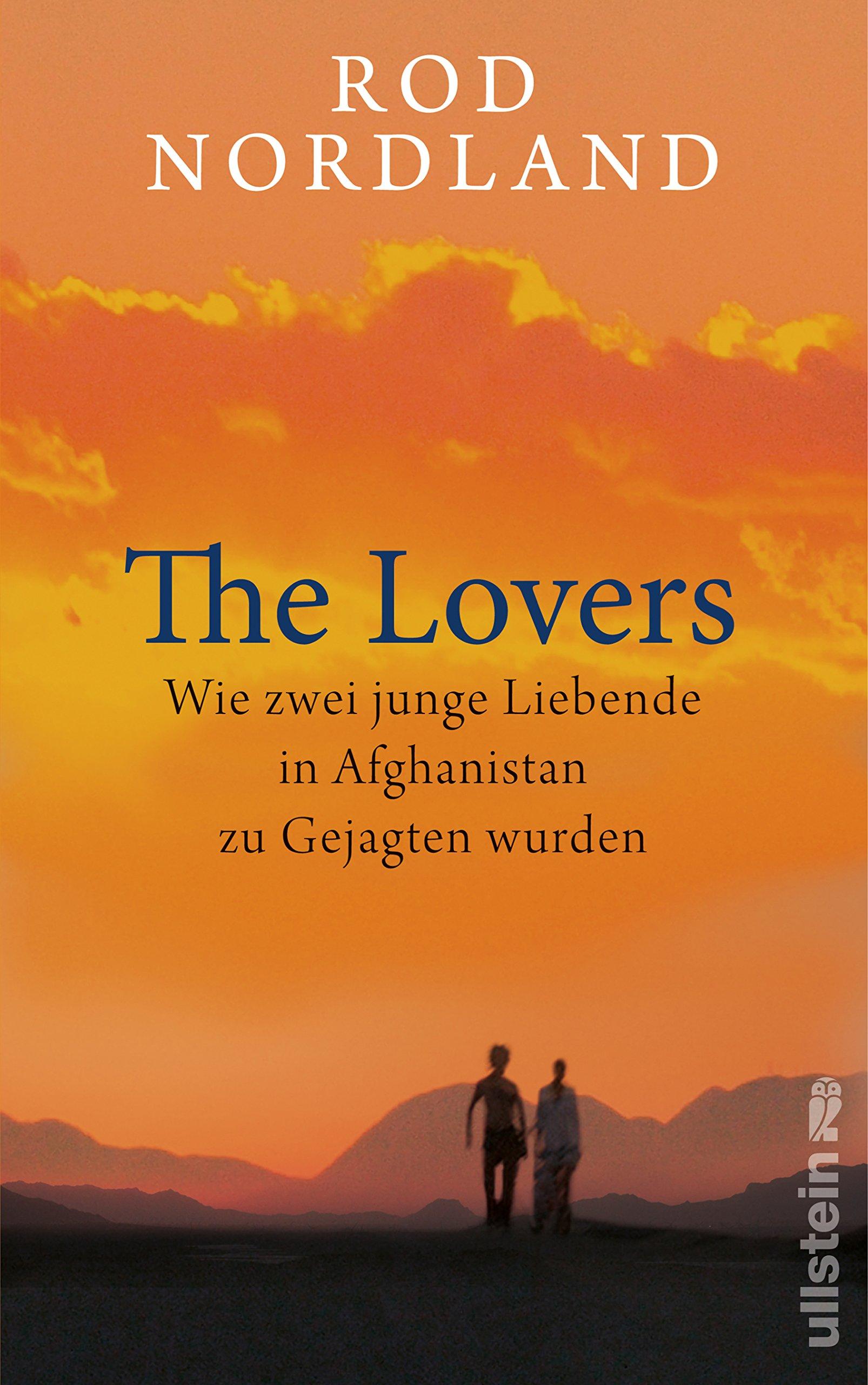 The Lovers: Wie zwei junge Liebende in Afghanistan zu Gejagten wurden Gebundenes Buch – 13. Mai 2016 Rod Nordland Michael Windgassen Ullstein Hardcover 3550081006