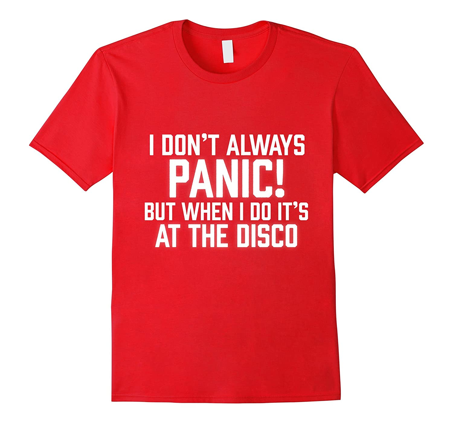 I Don't Always Panic I Do When In Disco Sarcasm Theme Tshirt
