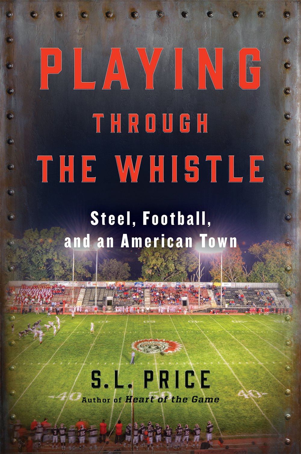 Playing Through the Whistle: Steel, Football, and an American Town: S.L.  Price: 9780802125644: Amazon.com: Books