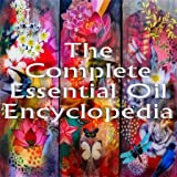 The Complete Essential Oil Encyclopedia