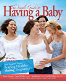 "The Simple Guide to Having a Baby free chapter ""Staying Healthy during Pregnancy"": What You Need to Know (N/A)"