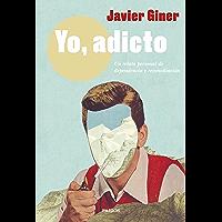Yo, adicto: Un relato personal de dependencia y reconciliación (Contemporánea) (Spanish Edition)