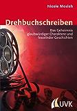 Drehbuchschreiben: Das Geheimnis glaubwürdiger Charaktere und fesselnder Geschichten (Praxis Film)