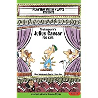 Shakespeare's Julius Caesar for Kids: 3 Short Melodramatic Plays for 3 Group Sizes (Playing With Plays)