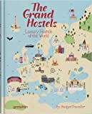 The Grand Hostels: Luxury Hostels of the World: Luxury Hostels of the World by BudgetTraveller