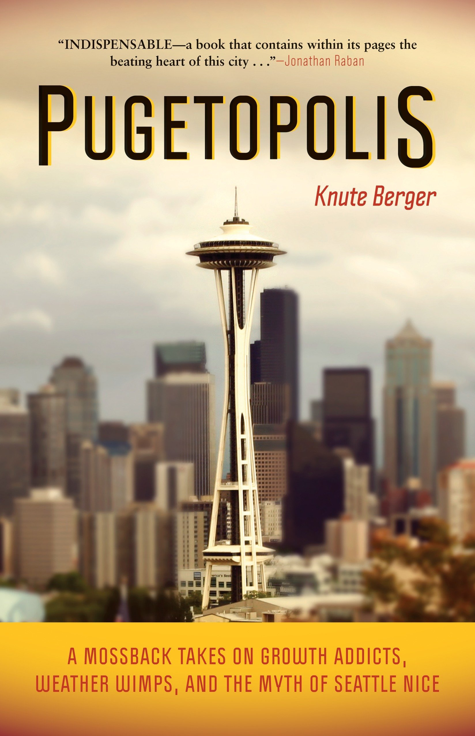 Download Pugetopolis: A Mossback Takes on Growth Addicts, Weather Wimps, and the Myth of Seattle Nice PDF
