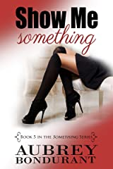 Show Me Something (Something Series Book 5) Kindle Edition