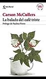 La balada del café triste: Prólogo de Paulina Flores