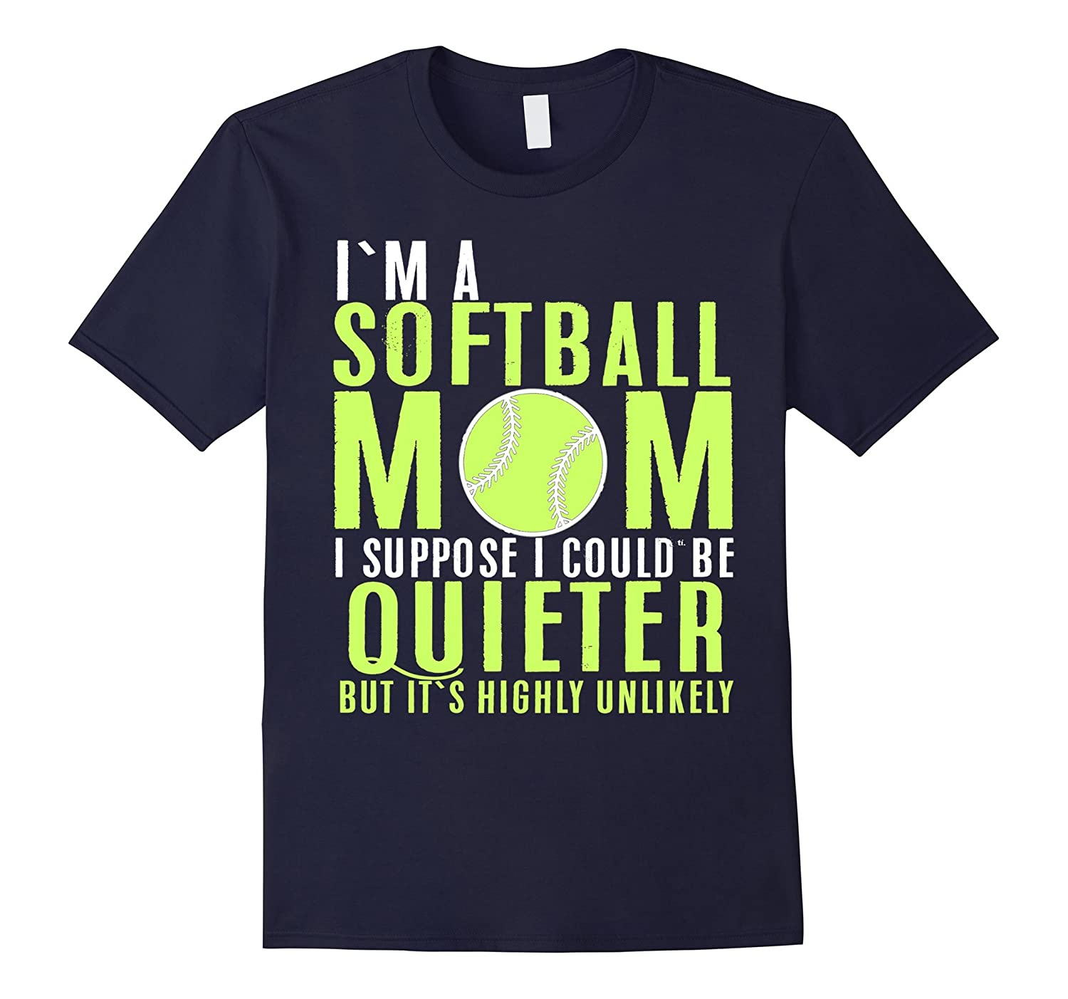 I'm A Softball Mom I Suppose I Could Be Quieter T-shirt-T-Shirt