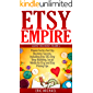 Etsy Empire [Updated Fall 2016]: Proven Tactics for Your Etsy Business Success and Selling Crafts Online, Including Etsy SEO, Etsy Shop Building, Social ... and Etsy Pricing Tips (Almost Free Money)