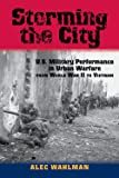 Storming the City: U.S. Military Performance in Urban Warfare from World War II to Vietnam (American Military Studies)