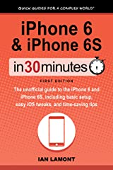 iPhone 6 & iPhone 6S In 30 Minutes (In 30 Minutes Series): The unofficial guide to the iPhone 6 and iPhone 6S, including basic setup, easy iOS tweaks, and time-saving tips Kindle Edition