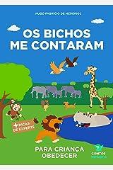 Livro infantil para o filho obedecer.: Os Bichos me Contaram: livro infantil para criança teimosa, criança desobediente, teimosia infantil e birra. (Contos infantis que inspiram. 4) eBook Kindle
