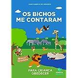 Livro infantil para o filho obedecer.: Os Bichos me Contaram: livro infantil para criança teimosa, criança desobediente, teim