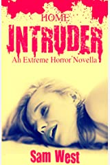 Home Intruder: An Extreme Horror Novella Kindle Edition