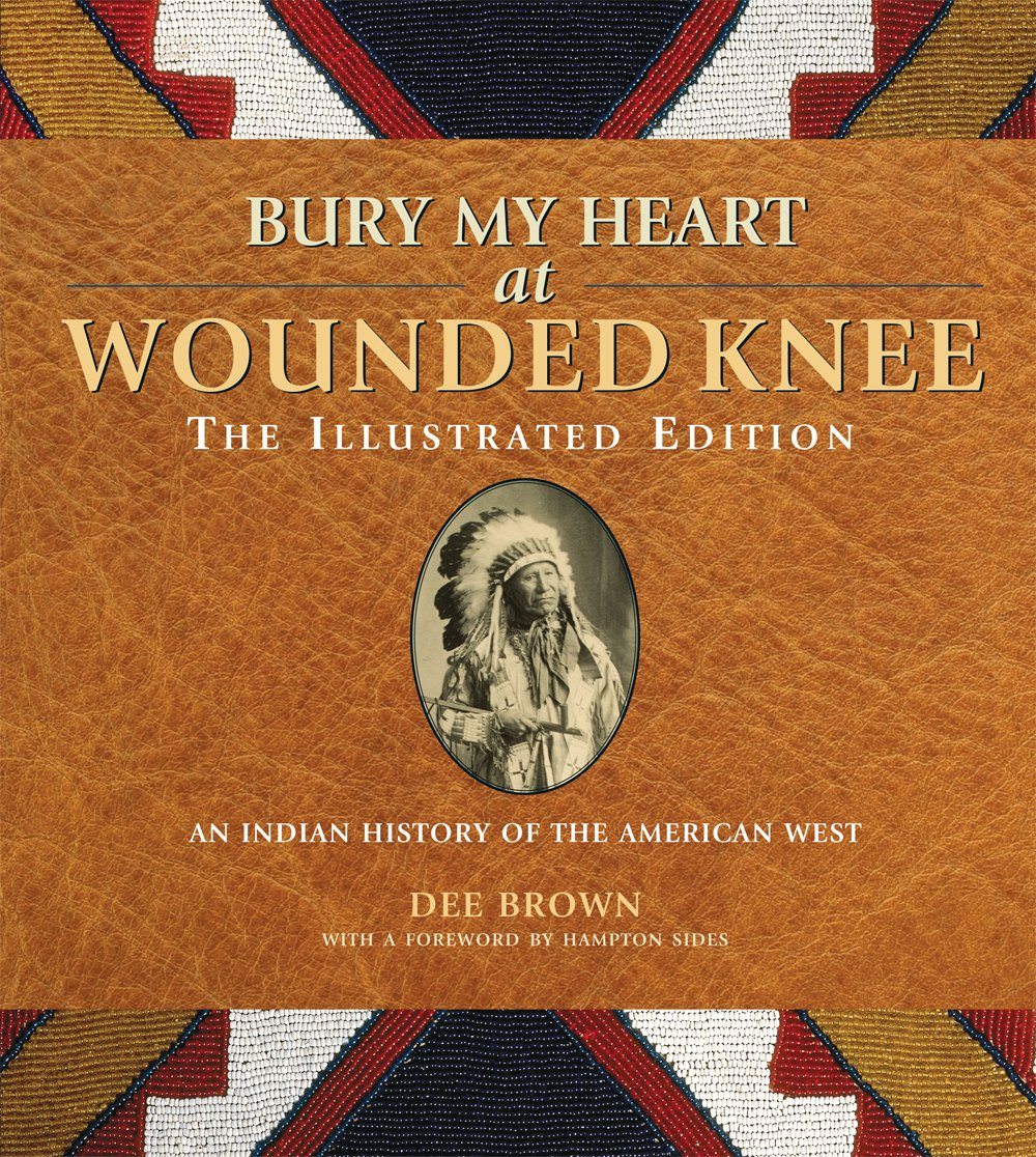 bury my heart at wounded knee the illustrated edition an n bury my heart at wounded knee the illustrated edition an n history of the american west dee brown 9781435153424 com books