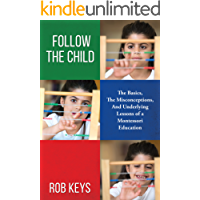 Follow the Child: The Basics, The Misconceptions, and the Underlying Lessons of a Montessori Education