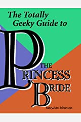 The Totally Geeky Guide to the Princess Bride Kindle Edition