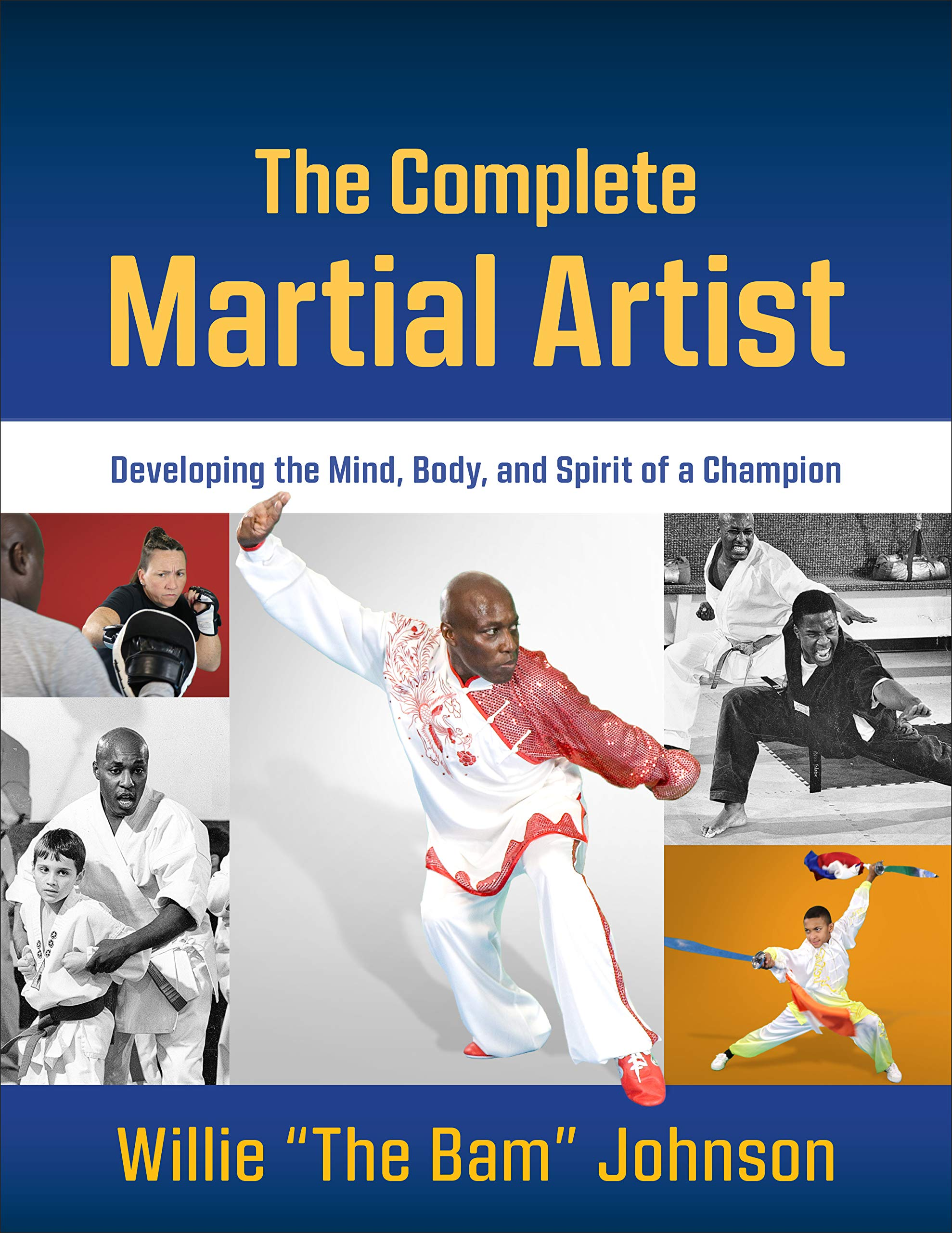 The Complete Martial Artist Developing The Mind Body And