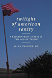 Twilight of American Sanity: A Psychiatrist Analyzes the Age of Trump