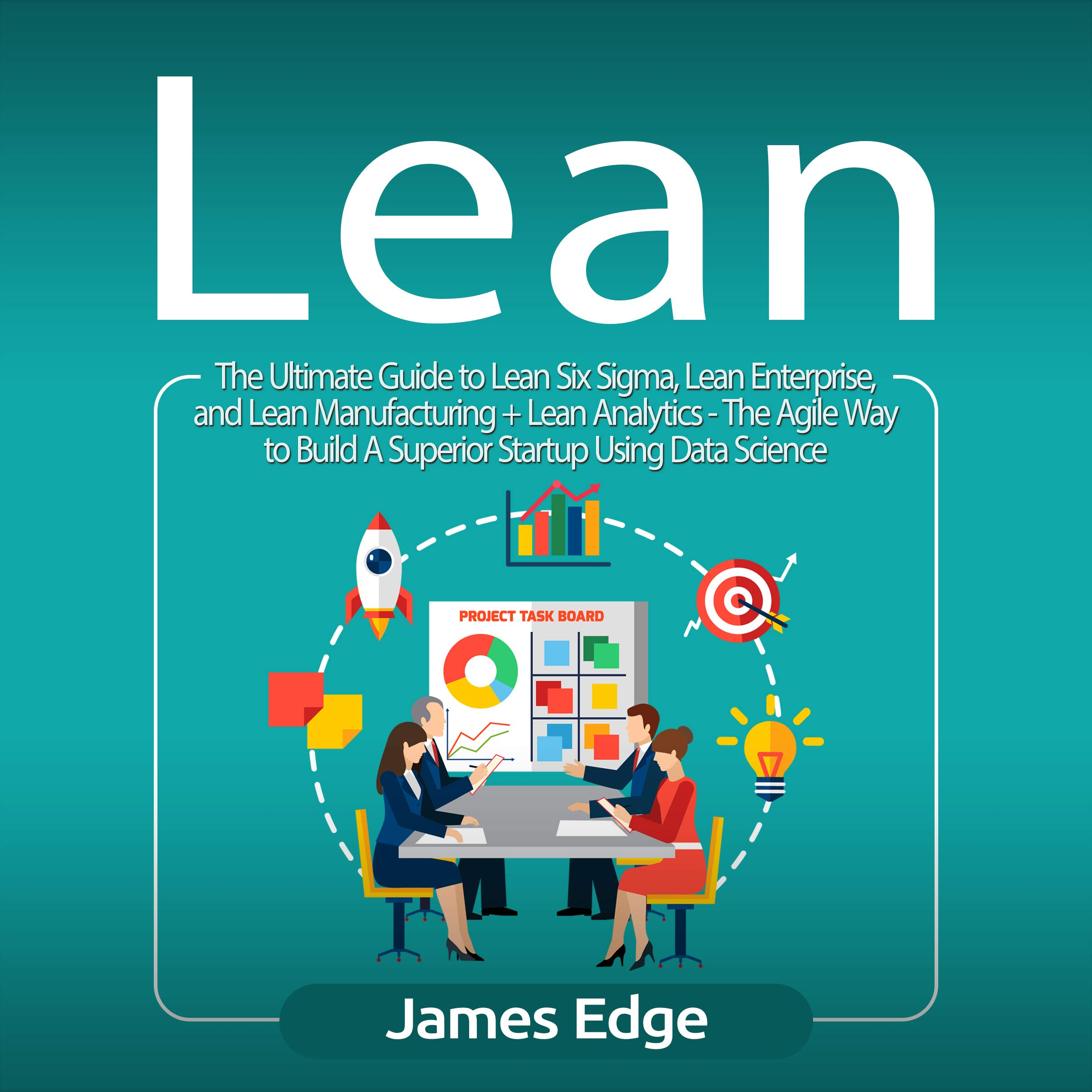 Lean  The Ultimate Guide To Lean Six Sigma Lean Enterprise And Lean Manufacturing + Lean Analytics   The Agile Way To Build A Superior Startup Using Data Science