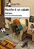 Pauliño é un cabalo (Infantil E Xuvenil - Merlín - De 7 Anos En Diante)