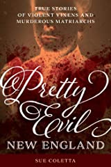 Pretty Evil New England: True Stories of Violent Vixens and Murderous Matriarchs Kindle Edition