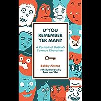 D'You Remember Yer Man: A Portrait of Dublin's Famous Characters