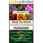 HOW TO GROW MARIJUANA INDOORS: Access the Secrets to Grow Top-Shelf Buds, Advanced Cannabis Growing Tips, High-Risk Cannabis Boosting Techniques (3 Manuscripts Book 4)