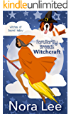 Familiarity Breeds Witchcraft (The Witches of Secret Hallow Book 2)