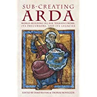 Sub-creating Arda: World-building in J.R.R. Tolkien's Work, its Precursors and its Legacies (40)