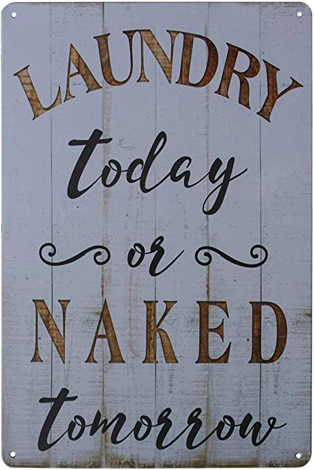 Amazon Com Pxiyou Laundry Today Or Naked Tomorrow Vintage Wall Plaque Sign Home Bathroom Laundry Room Decor Wash Room Signs White 8x12inch Home Kitchen