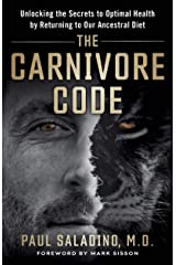 The Carnivore Code: Unlocking the Secrets to Optimal Health by Returning to Our Ancestral Diet Kindle Edition