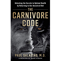 The Carnivore Code: Unlocking the Secrets to Optimal Health by Returning to Our Ancestral Diet (English Edition)