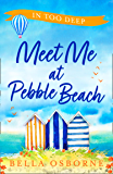 Meet Me at Pebble Beach: Part Two – In Too Deep: The most feel-good and funny romance fiction read of summer 2020 (Meet…
