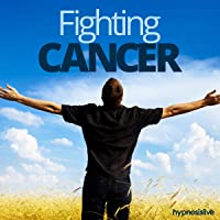 Fighting Cancer Hypnosis: Battle Cancer with Confidence, Using Hypnosis
