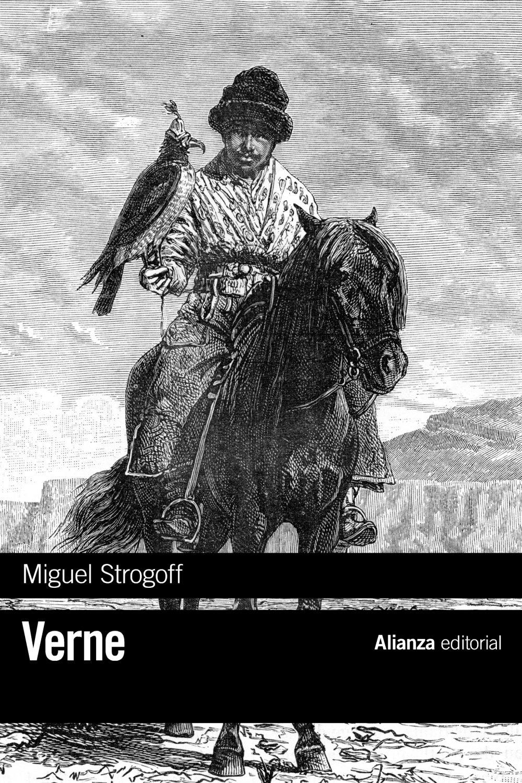 Miguel Strogoff (El Libro De Bolsillo - Bibliotecas De Autor - Biblioteca Verne) Tapa blanda – 15 jun 2017 Jules Verne Iñigo Valverde Mordt Alianza Editorial 8491047972
