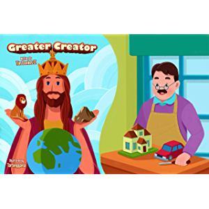 Greater Creator: God vs Man (About God for Kids Book 1)
