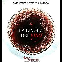 La Lingua del Vino: Studio sistematico e comparato sulla degustazione e sul suo linguaggio descrittivo