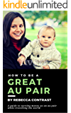 How to be a great au pair: How to travel the world and earn great money with au pair work