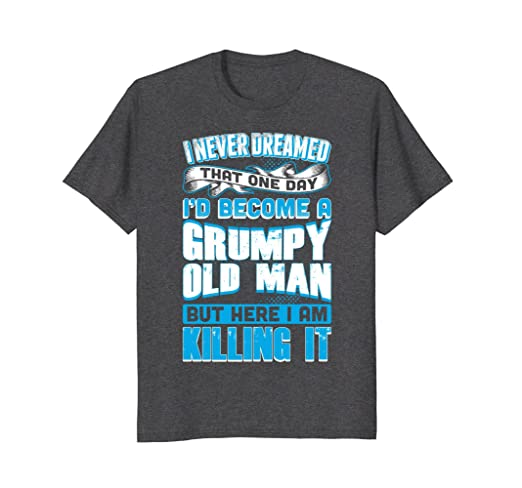 Amazon mens never dreamed grumpy old man killing it grandpa t amazon mens never dreamed grumpy old man killing it grandpa t shirt clothing freerunsca Images