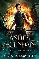 Ashes Ascendant (Blackwell Magic Book 2) Kindle Edition