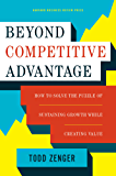 Beyond Competitive Advantage: How to Solve the Puzzle of Sustaining Growth While Creating Value
