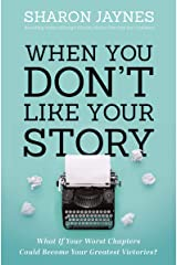 When You Don't Like Your Story: What If Your Worst Chapters Could Become Your Greatest Victories? Kindle Edition