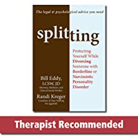 Splitting: Protecting Yourself While Divorcing Someone with Borderline or Narcissistic...